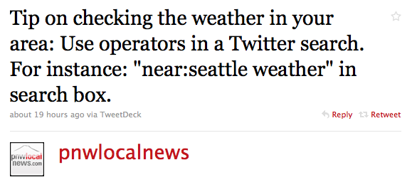 """""""Tip on checking the weather in your area: Use operators in a Twitter search. For instance: """"near:seattle weather"""" in search box."""""""